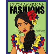 South American Fashions: A Fashion Coloring Book Featuring 26 Beautiful Women From South America (Paperback)