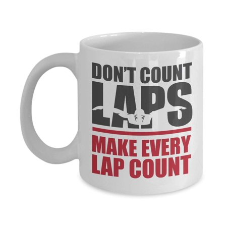 Don't Count Laps. Make Every Lap Count. Quotes Coffee & Tea Gift Mug Cup, Things And Supplies For A Competitive