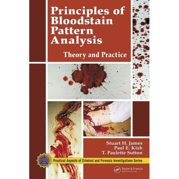 Practical Aspects of Criminal & Forensic Investigations: Principles of Bloodstain Pattern Analysis : Theory and Practice (Hardcover)