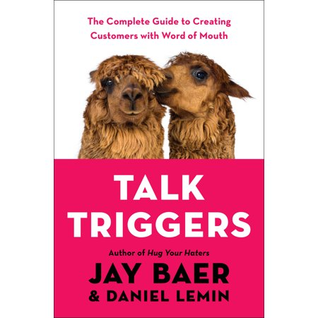 Talk Triggers : The Complete Guide to Creating Customers with Word of