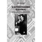 O Autoritarismo Eleitoral dos Anos Trinta e o Cdigo Eleitoral - eBook