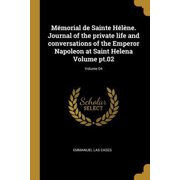 M�morial de Sainte H�l�ne. Journal of the Private Life and Conversations of the Emperor Napoleon at Saint Helena Volume Pt.02; Volume 04 Paperback
