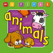 My First Animals Board Book : Bright and Colorful First Topics Make Learning Easy and Fun.