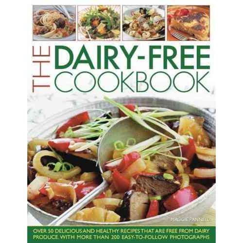 The Dairy-Free Cookbook: Over 50 Delicious and Healthy Recipes Free From Dairy Produce, Shown in More Than 200 Photographs