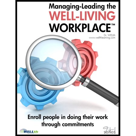 Managing-Leading the Well-Living Workplace - (Leading And Managing Change In Organization Development)