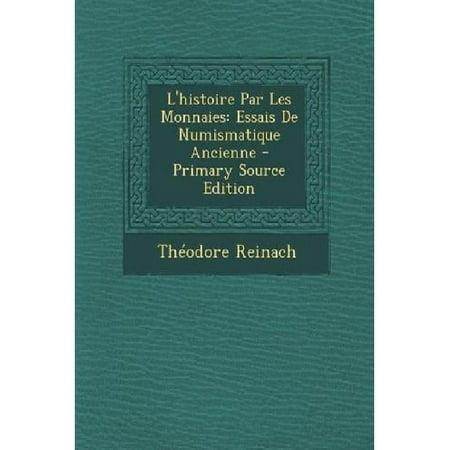 Lhistoire Par Les Monnaies  Essais De Numismatique Ancienne  French Edition