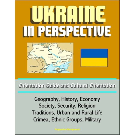 Ukraine in Perspective: Orientation Guide and Cultural Orientation: Geography, History, Economy, Society, Security, Religion, Traditions, Urban and Rural Life, Crimea, Ethnic Groups, Military - - Rural Urban Suburban