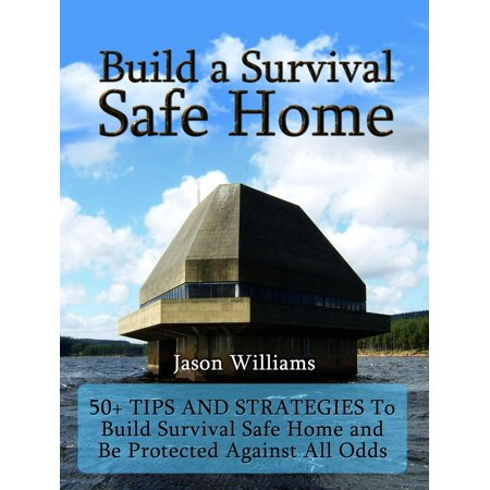 Build a Survival Safe Home: 50+ Tips and Strategies To Build Survival Safe Home and Be Protected Against All Odds - - Tips For A Safe Halloween