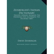 Zeisberger's Indian Dictionary : English, German, Iroquois Onondaga and Algonquin Denglish, German, Iroquois Onondaga and Algonquin