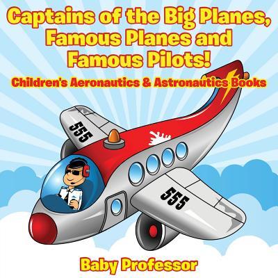 Captains of the Big Planes, Famous Planes and Famous Pilots! - Children's Aeronautics & Astronautics (Iwc Big Pilot Review)