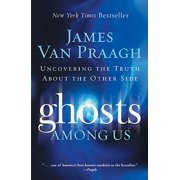 Ghosts Among Us : Uncovering the Truth about the Other Side