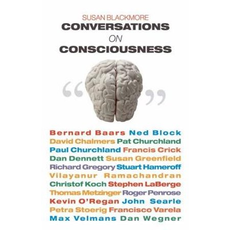 Conversations on Consciousness: What the Best Minds Think About the Brain Free Will And What It M