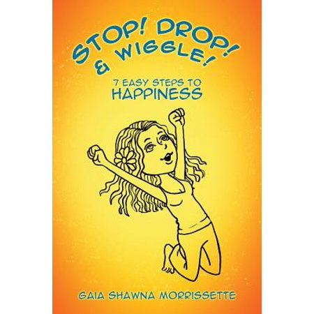 Stop! Drop! & Wiggle! : 7 Easy Steps to Happiness