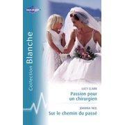 Passion pour un chirurgien - Sur le chemin du passé (Harlequin Blanche) - eBook