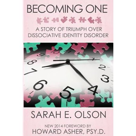 Becoming One : A Story of Triumph Over Dissociative Identity (Dissociative Identity Disorder Treatment Centers New York)