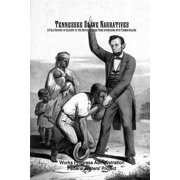 Tennessee Slave Narratives : A Folk History of Slavery in the United States from Interviews with Former Slaves