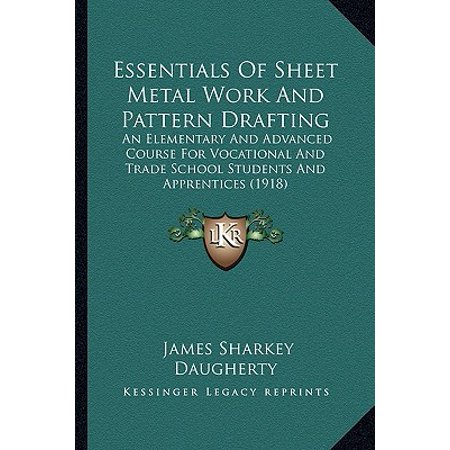 Essentials of Sheet Metal Work and Pattern Drafting : An Elementary and Advanced Course for Vocational and Trade School Students and Apprentices (1918)