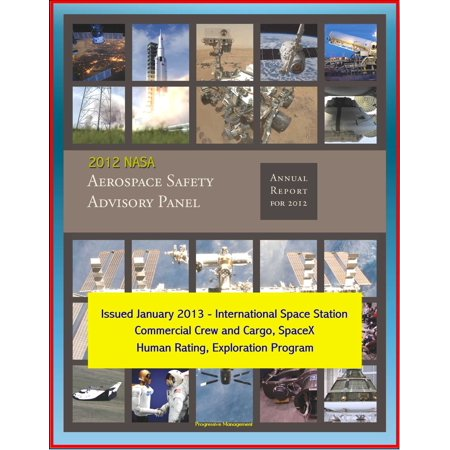 2012 NASA Aerospace Safety Advisory Panel (ASAP) Annual Report, Issued January 2013 - International Space Station, Commercial Crew and Cargo, SpaceX, Human Rating, Exploration Program -