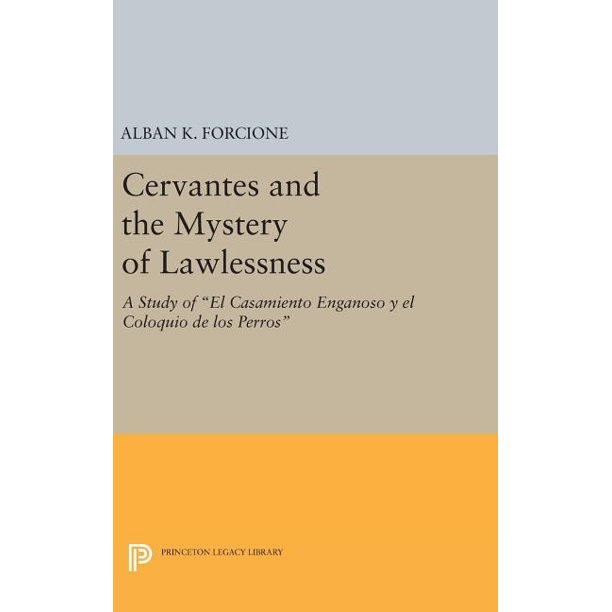 Mystery Of Lawlessness: Cervantes And The Mystery Of Lawlessness: A Study Of El