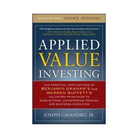 Applied Value Investing: The Practical Application of Benjamin Graham's and Warren Buffett's Valuation Principles to Acquisitions, Catastrophe Pricing and Business Execution