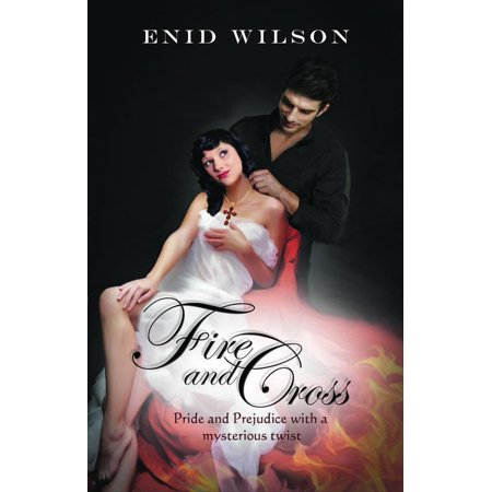 Fire and Cross: Pride and Prejudice with a mysterious twist - eBook