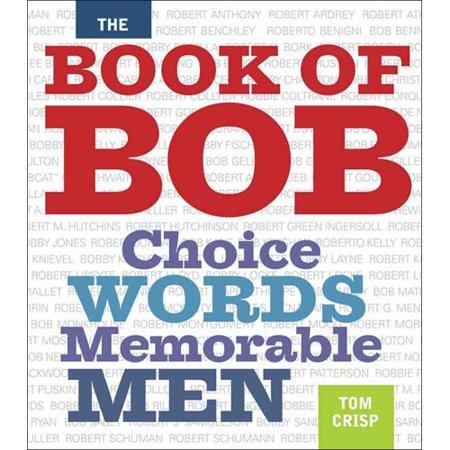 The Book of Bob: Choice Words, Memorable Men