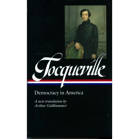 Alexis de Tocqueville: Democracy in America (LOA #147) : A new translation by Arthur