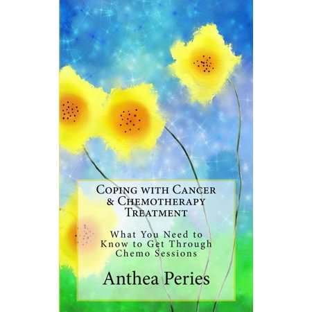 Coping with Cancer & Chemotherapy Treatment: What You Need to Know to Get Through Chemo Sessions - (Best Gifts For Someone Going Through Chemo)