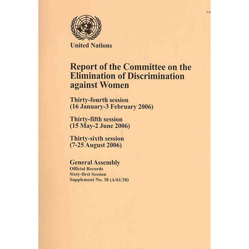 Report of the Committee on the Elimination of Discrimination Against Women: Thirty-fourth Session (16 January-3 February 2006), Thirty-fifth Session (15 May-2 June 2006), Thirty-sixth Session (7-25 August 2006)