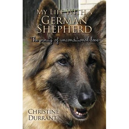 My Life with a German Shepherd : The Purity of Unconditional