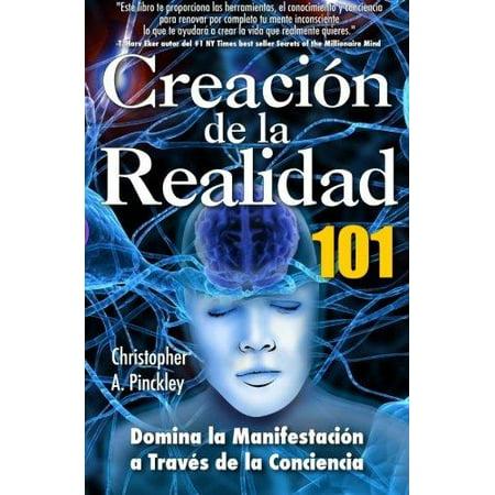 Creacion De La Realidad 101  Dominio De La Manifestacion A Traves De La Conciencia