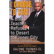 I Choose To Stay : A Black Teacher Refuses to Desert the Inner City