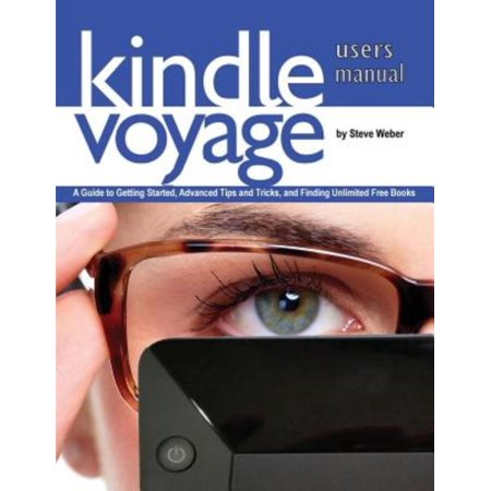 Kindle Voyage Users Manual  A Guide To Getting Started  Advanced Tips And Tricks  And Finding Unlimited Free Books