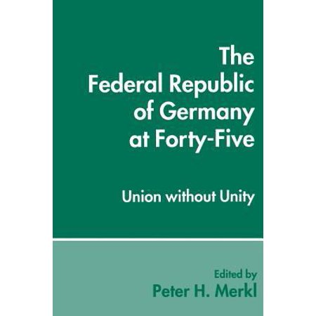 The Federal Republic Of Germany At Forty Five  Union Without Unity