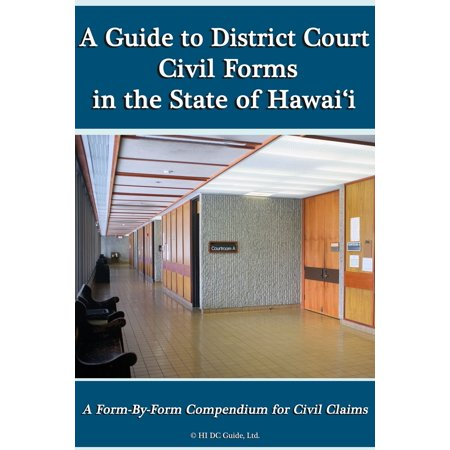 A Guide to District Court Civil Forms in the State of Hawaii - (Hawaii District Court Rules Of Civil Procedure)