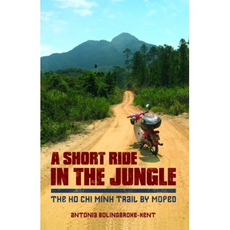 A Short Ride In The Jungle  The Ho Chi Minh Trail By Motorcycle  Paperback