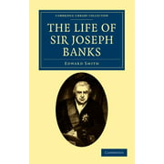 Cambridge Library Collection - Life Sciences: The Life of Sir Joseph Banks (Paperback)