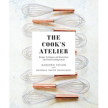 The Cook's Atelier : Recipes, Techniques, and Stories from Our French Cooking - Ateliers D'halloween