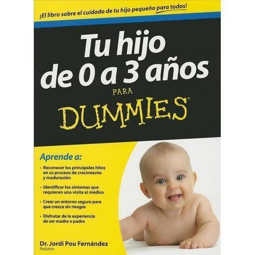 Tu hijo de 0 a 3 anos para Dummies / Your Child 0 - 3 Years for Dummies