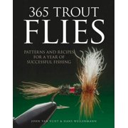 365 Trout Flies : Patterns and Recipes for a Year of Successful Fishing