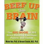 Beef Up Your Brain: The Big Book of 301 Brain-Building Exercises, Puzzles and Games! - eBook