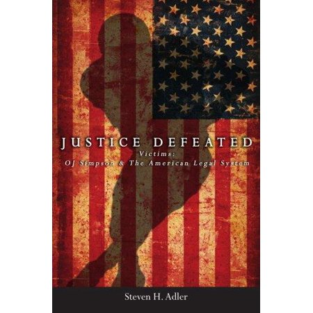 Justice Defeated  Victims  Oj Simpson And The American Legal System