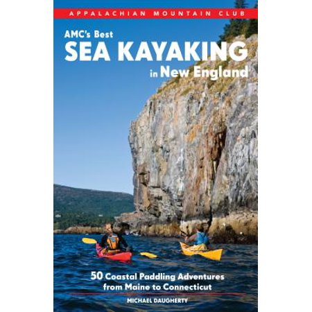 Amc s best sea kayaking in new england : 50 coastal paddling adventures from maine to connecticut -: