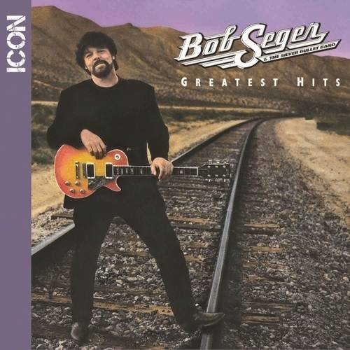 Icon Series: Bob Seger And The Silver Bullet Band Greatest Hits