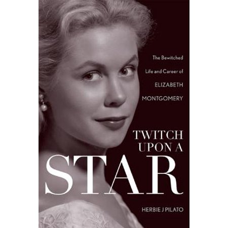 Twitch Upon a Star : The Bewitched Life and Career of Elizabeth (Best Setup For Twitch)