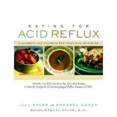 Eating for Acid Reflux : A Handbook and Cookbook for Those with