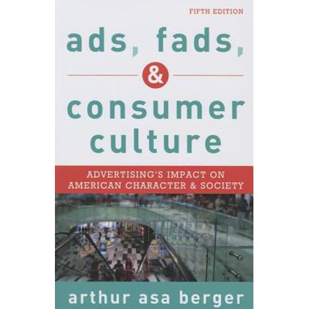 Ads, Fads, and Consumer Culture : Advertising's Impact on American Character and Society, Fifth