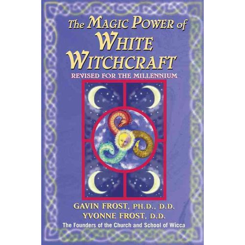 The Magic Power of White Witchcraft: Revised for the Millennium