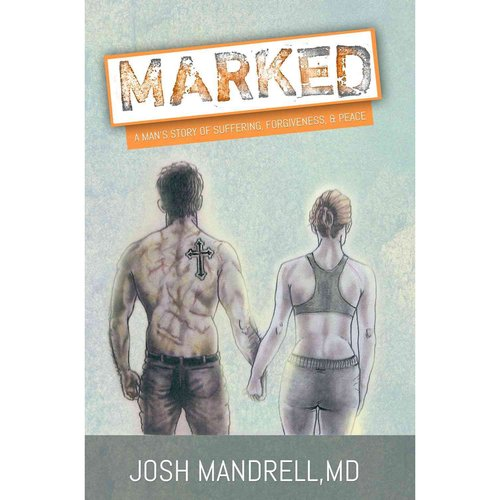 Marked: A Man's Story of Suffering, Forgiveness, & Peace