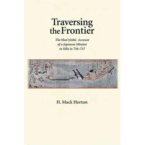 Traversing the Frontier: The Man 'yoshu Account of a Japanese Mission to Silla in 736-737
